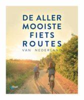 De allermooiste fietsroutes van Nederland 9789018047870  ANWB   Fietsgidsen Nederland