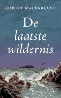 De Laatste Wildernis | Robert MacFarlane 9789025312985 Robert MacFarlane Bezige Bij   Wandelreisverhalen Groot-Brittannië