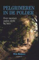Pelgrimeren in de Polder   Wim Huijser 9789056157494 Wim Huijser Bornmeer   Wandelgidsen, Wandelreisverhalen Nederland