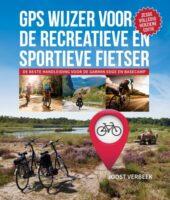 GPS Wijzer voor de recreatieve en sportieve fietser | 6e editie 9789082858549 Joost Verbeek Aerial Company   Fietsgidsen Reisinformatie algemeen