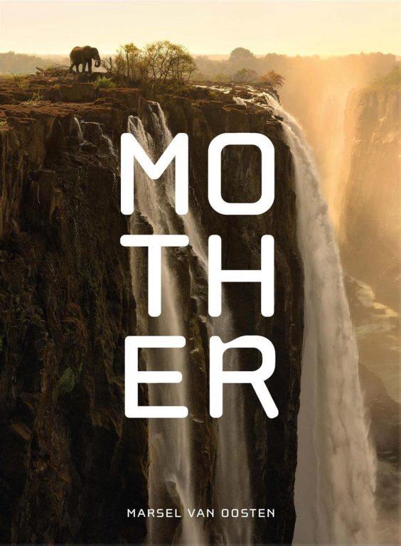 Mother | Marsel van Oosten 9789464040289 Marsel van Oosten Fontaine   Natuurgidsen Wereld als geheel