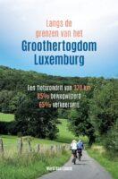 Langs de grenzen van het Groothertogdom Luxemburg | fietsgids 9789464332100 Ward van Loock Ward Van Loock   Fietsgidsen, Meerdaagse fietsvakanties Luxemburg