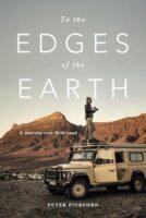 To the Edges of the Earth: A Journey into Wild Land 9781928257844 Peter Pickford Bookstorm   Reisverhalen Wereld als geheel