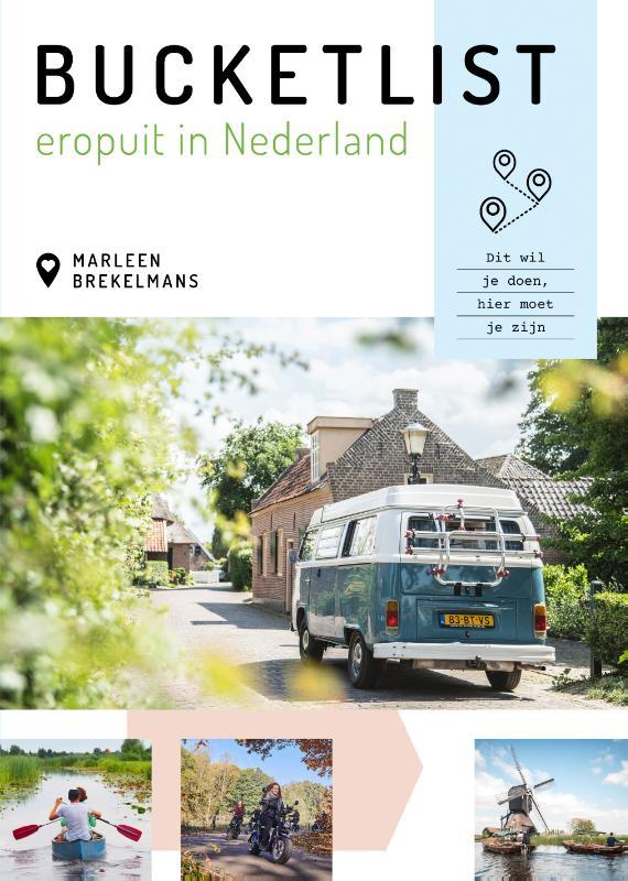 Bucketlist eropuit in Nederland | Marleen Brekelmans 9789043922661 Marleen Brekelmans Kosmos   Reisgidsen Nederland