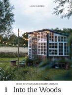 Into the Woods | 25 bos- en natuurhuisjes in België en Nederland 9789460582820 Laura Claessens Luster   Hotelgidsen Benelux