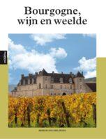 Bourgogne, wijn en weelde 9789493160026  Edicola   Reisgidsen, Wijnreisgidsen Bourgogne