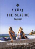 I love the seaside: Frankrijk - Roadtrippen langs de Atlantische Kust 9789493195301  Mo Media I love the seaside  Reisgidsen Frankrijk