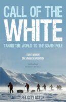 Call of the White | Felicity Aston 9781849531344 Felicity Aston Summersdale   Reisverhalen Antarctica