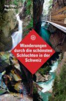 Wanderungen durch die schönsten Schluchten der Schweiz   wandelgids Zwitserland 9783039020201 Hajo Degen, Ragna Kilp AT-Verlag   Wandelgidsen Zwitserland