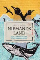 Niemandsland  | Adwin de Kluyver 9789000359127 Adwin de Kluyver Spectrum   Historische reisgidsen, Landeninformatie Antarctica