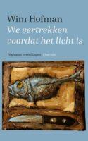 We vertrekken voordat het licht is   Wim Hofman 9789021425429 Wim Hofman Singel   Natuurgidsen Wereld als geheel