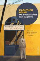 De Boekhandel van Algiers | Kaouther Adimi 9789026356223 Kaouther Adimi Ambo, Anthos   Reisverhalen Algerije, Tunesië, Libië