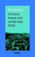 Christus kwam niet verder dan Eboli | Carlo Levi 9789046809990 Carlo Levi Nieuw Amsterdam   Historische reisgidsen, Reisverhalen Napels, Amalfi, Campanië
