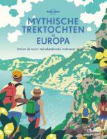 Mythische trektochten in Europa 9789401476560  Lannoo Lonely Planet  Meerdaagse wandelroutes