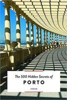 The 500 hidden secrets of Porto | reisgids 9789460582646  Luster   Reisgidsen Porto
