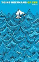 Op Zee | Toine Heijmans 9789493256002 Toine Heijmans Pluim   Reisverhalen Zeeën en oceanen