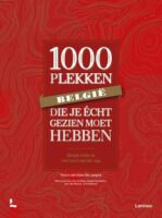 België: 1000 plekken die je écht gezien moet hebben 9789401479189 Paul de Moor, Santina De Meester, Joris Verbeure Lannoo   Reisgidsen België & Luxemburg