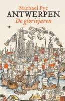 Antwerpen - De Gloriejaren | Michael Pye 9789403134215 Michael Pye Bezige Bij   Historische reisgidsen, Landeninformatie Antwerpen & oostelijk Vlaanderen