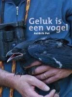 Geluk is een Vogel   Aaldrik Pot 9789493170612  Kleine Uil   Natuurgidsen, Vogelboeken Reisinformatie algemeen