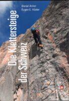Die Klettersteige der Schweiz 9783039020720 Daniel Anker, Eugen Hüsler AT-Verlag   Klimmen-bergsport Zwitserland