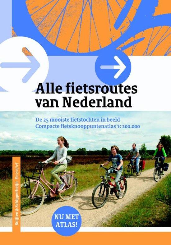 Alle Fietsroutes van Nederland 9789058819802  Buijten & Schipperheijn   Fietsgidsen Nederland