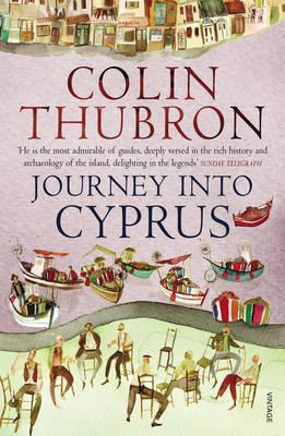 Journey into Cyprus 9780099570257 Colin Thubron Vintage   Reisverhalen Cyprus