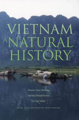 Vietnam, A Natural History 9780300126938 Eleanor Jane Sterling, Martha Maud Hurley, Le Duc Yale University Press   Natuurgidsen Vietnam