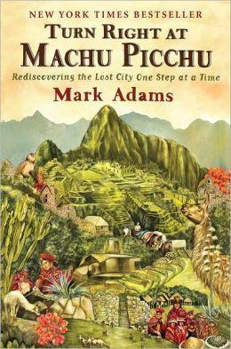 Turn Right at Machu Picchu 9780452297982 Mark Adams Penguin Putnam   Reisverhalen Ecuador, Peru, Bolivia