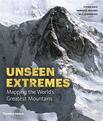 Unseen Extremes: Mapping the World's Greatest Mountains 9780500518892 Stefan Dech, Reinhold Messner Thames & Hudson   Bergsportverhalen Wereld als geheel