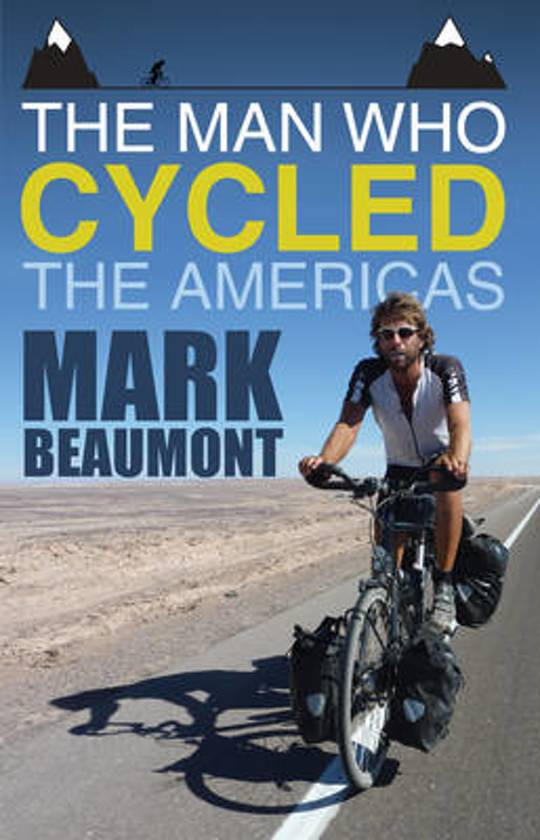 The Man Who Cycled the Americas | Mark Beaumont 9780552163972 Mark Beaumont Transworld Publishers Ltd   Fietsgidsen, Meerdaagse fietsvakanties, Reisverhalen Wereld als geheel