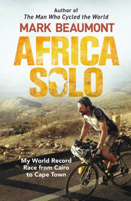 Africa Solo | fietsreisverhaal Mark Beaumont 9780552172479 Mark Beaumont Transworld Publishers Ltd   Fietsreisverhalen, Meerdaagse fietsvakanties Afrika