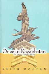 Once In Kazakhstan 9780595327829 Keith Rosten iUniverse.com   Reisverhalen Centraal-Aziatische republieken (Kazachstan, Uzbekistan, Turkmenistan, Kyrgysztan, Tadjikistan)