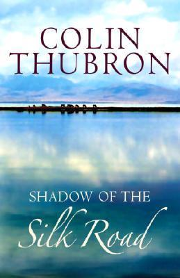 Shadow Of The Silk Road | Colin Thubron 9780701173630 Colin Thubron Vintage   Reisverhalen Azië