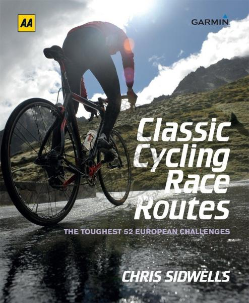 Classic Cycling Race Routes 9780749574109 Chris Sidwells AA   Fietsgidsen Europa