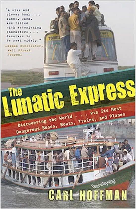 The Lunatic Express | Carl Hoffman 9780767929813 Carl Hoffman Broadway Books   Reisverhalen Wereld als geheel