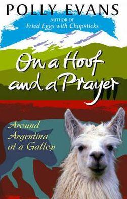 On a Hoof and a Prayer 9780857501172 Polly Evans Bantam Books   Reisverhalen Chili, Argentinië, Patagonië
