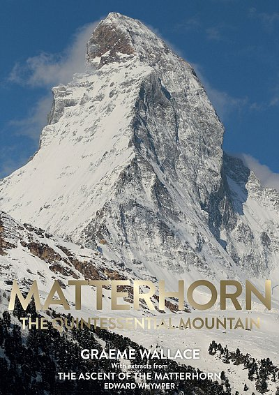 Matterhorn - The Quintessential Mountain 9780957084490 Graeme Wallace & Edward Whymper Graeme Wallace Publishing   Bergsportverhalen Wallis