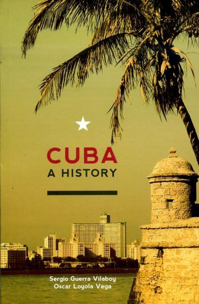 Cuba: A History 9780980429244 Oscar Loyola-Vega, Sergio Guerra-Vilaboy Ocean Press   Historische reisgidsen, Landeninformatie Cuba