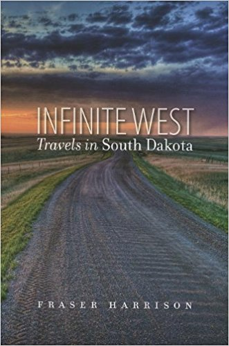 Infinite West: Travels in South Dakota 9780984650583 Fraser Harrison South Dakota State History Society   Reisgidsen, Reisverhalen Grote Meren, Chicago, Centrale VS –Noord