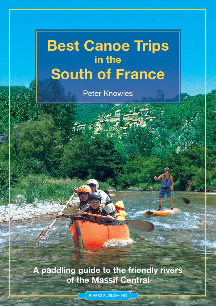 Best Canoe Trips in the South of France 9780995751330  Rivers Publishing   Watersportboeken Zuidoost-Frankrijk