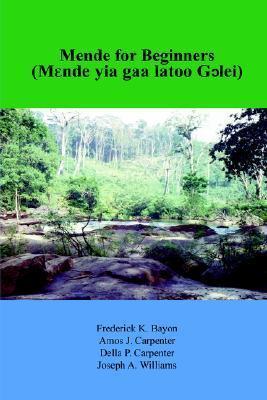 Mende for beginners 9781418410414 Frederick Bayon AuthorHouse   Taalgidsen en Woordenboeken West-Afrikaanse kustlanden (van Senegal tot en met Nigeria)