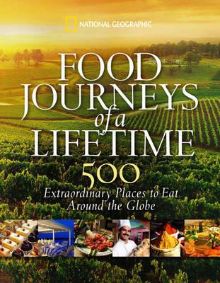 Food Journeys of a Lifetime 9781426205071  National Geographic Soc.   Culinaire reisgidsen Wereld als geheel