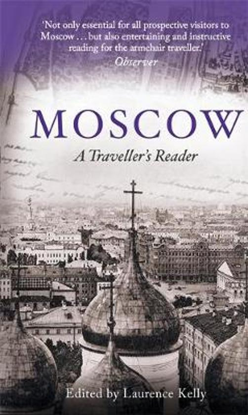Moscow : A Traveller's Reader 9781472137142 Laurence Kelly Little, Brown   Historische reisgidsen, Landeninformatie Europees Rusland