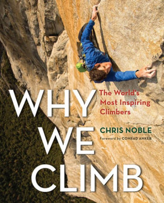 Why we Climb | Chris Noble 9781493018536 Chris Noble Globe Pequot Press   Bergsportverhalen Reisinformatie algemeen