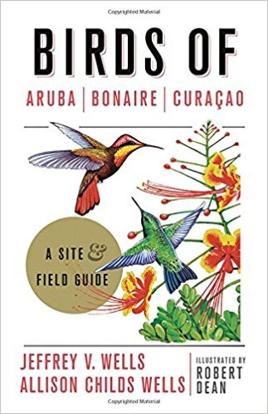 Birds of Aruba, Curacao and Bonaire 9781501701078 Jeffrey V. Wells Princeton University Press   Natuurgidsen, Vogelboeken Aruba, Bonaire, Curaçao