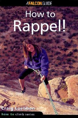 How to Rappel 9781560447597  Falcon Guides   Klimmen-bergsport Reisinformatie algemeen