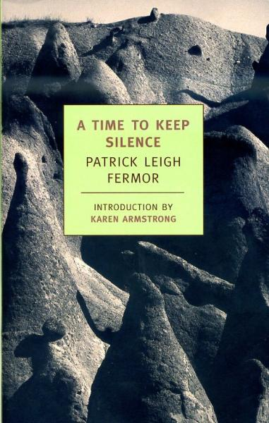 A Time to Keep Silence 9781590172445 Patrick Leigh Fermor New York Review of Books   Reisverhalen Europa