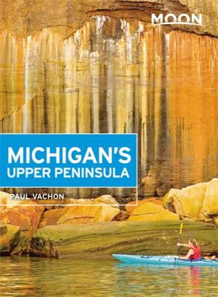 Moon Michigan's Upper Peninsula 9781631217470  Moon   Reisgidsen Grote Meren, Chicago, Centrale VS –Noord