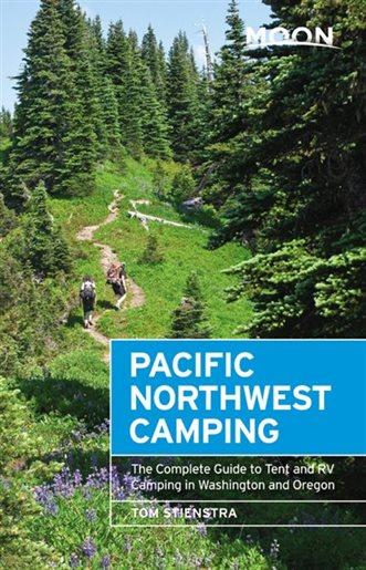 Moon Handbook Pacific Northwest Camping 9781640498686 Tom Stienstra Moon   Campinggidsen Washington, Oregon, Idaho, Wyoming, Montana