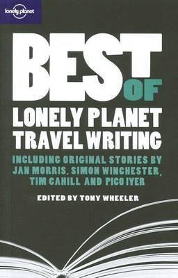 Best Of Lonely Planet Travel Writing 9781741795110 Tony Wheeler Lonely Planet   Reisverhalen Wereld als geheel